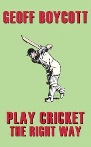 Geoff Boycott: Play Cricket The Right Way
